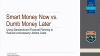 Smart Money Now vs Dumb Money Later: Using Standards & Financial Planning to Reduce Unnecessary Lifetime Costs