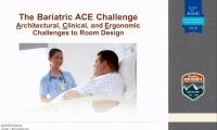 The Bariatric ACE Challenge - Architectural, Clinical, and Ergonomic Challenges to Room Design