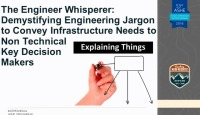 The Engineer Whisperer: Demystifying Engineering Jargon to Convey Infrastructure Needs to Non-technical Key Decision Makers.