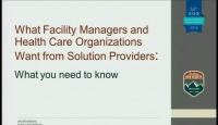 Associate Member Session- What Facility Managers and Health Care Organizations Want from Solution Providers